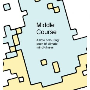 Middle Course: A little colouring book of climate mindfulness